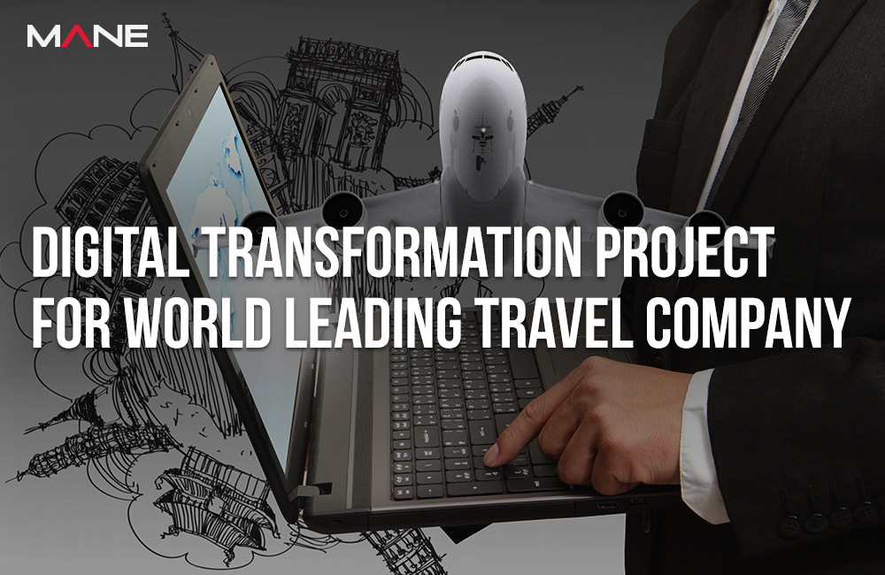Mane is Working on a Digital Transformation Project for a World Leading Travel Company
