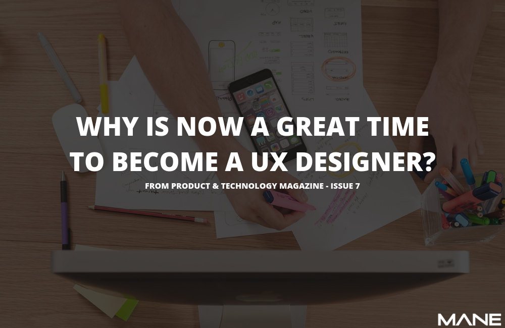 Why is now a great time to become a UX Designer?